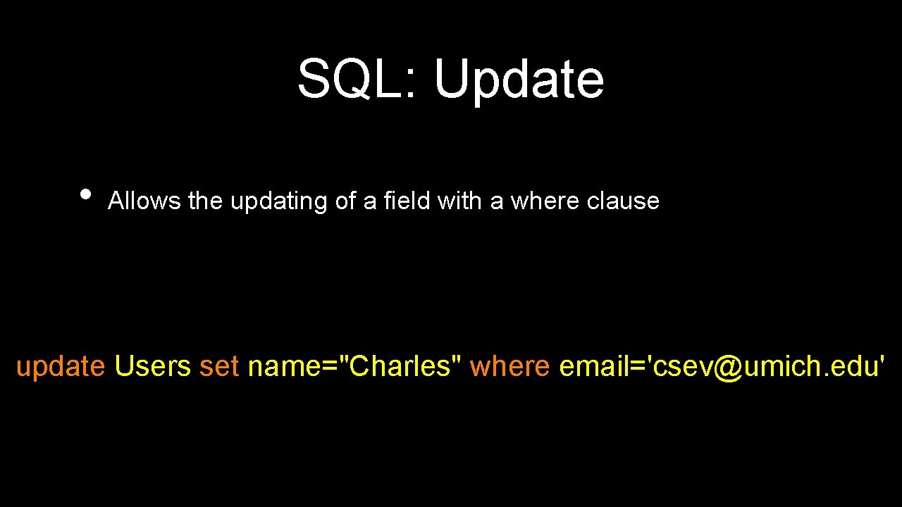 SQL: Update • Allows the updating of a field with a where clause update