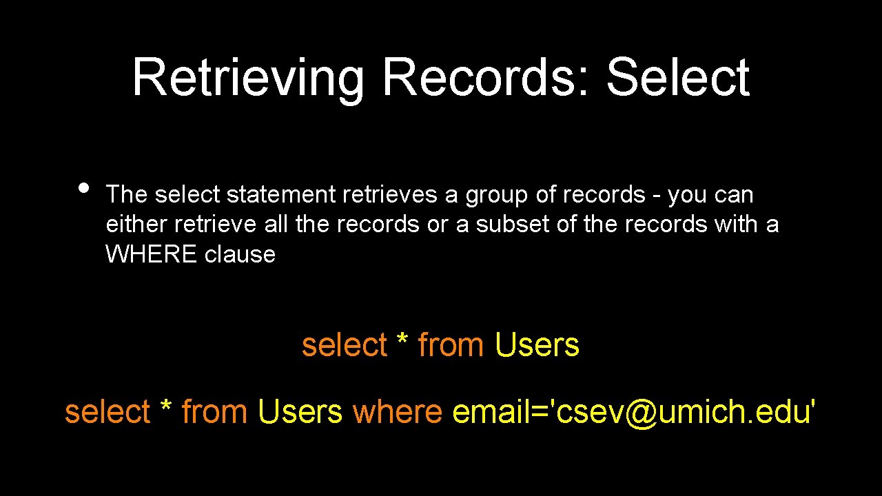 Retrieving Records: Select • The select statement retrieves a group of records - you