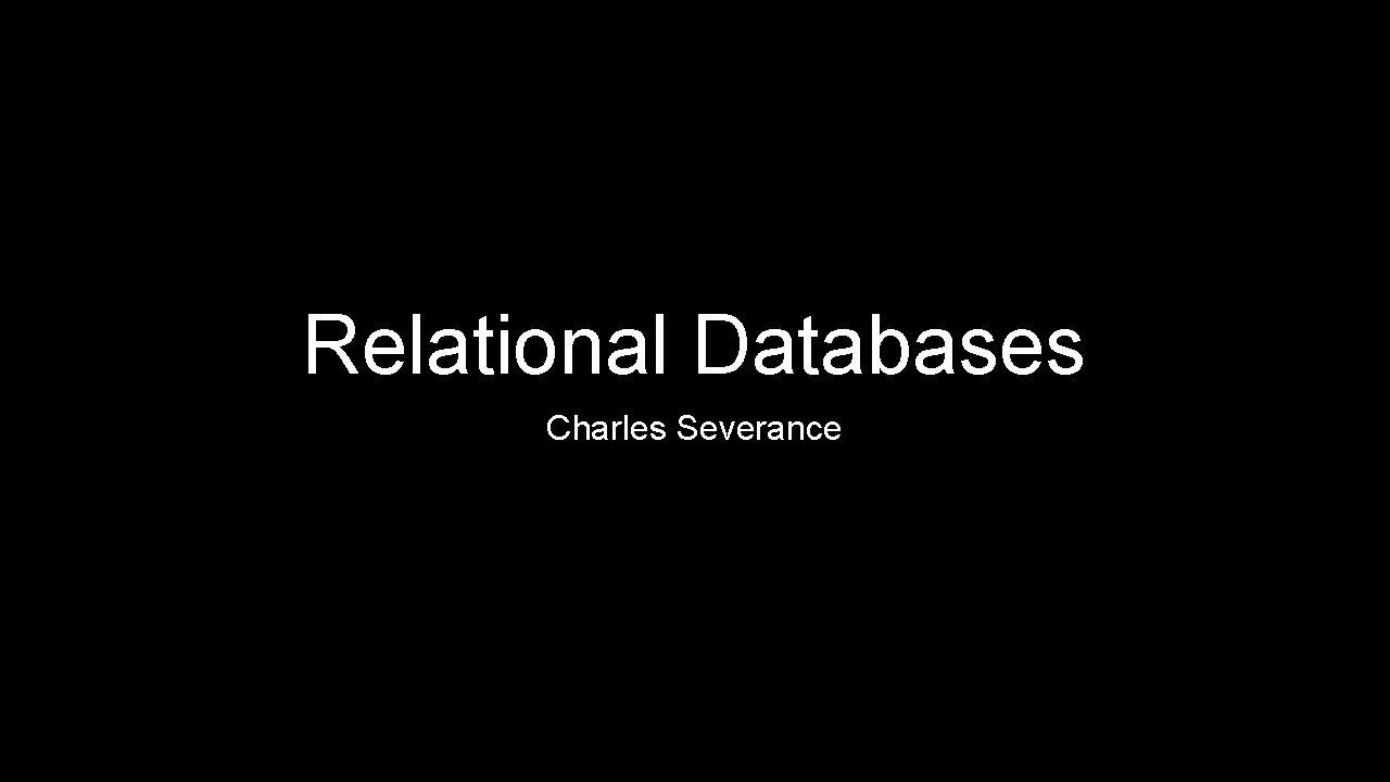 Relational Databases Charles Severance