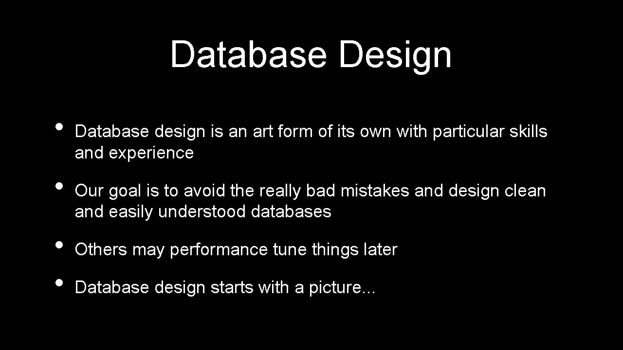 Database Design • • Database design is an art form of its own with