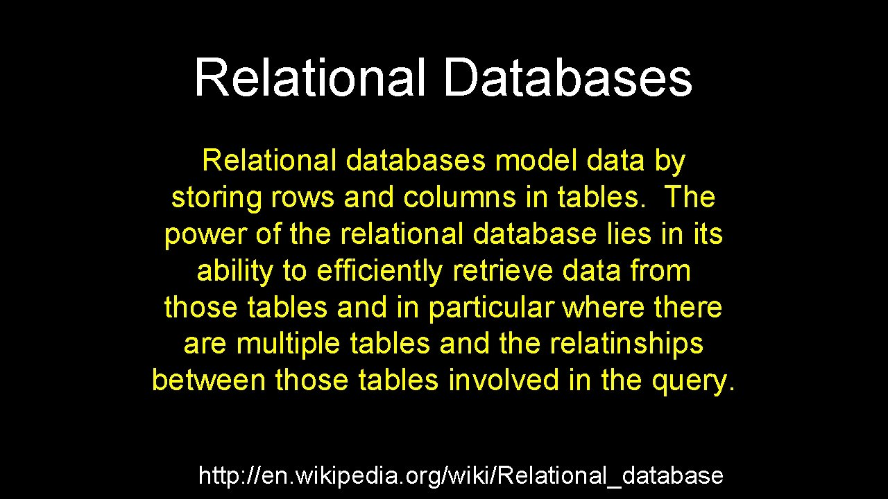 Relational Databases Relational databases model data by storing rows and columns in tables. The