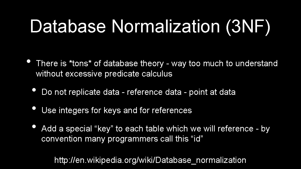 Database Normalization (3 NF) • There is *tons* of database theory - way too