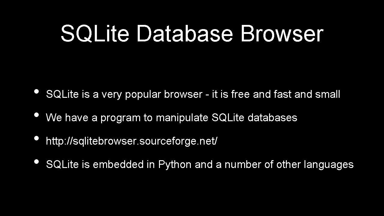 SQLite Database Browser • • SQLite is a very popular browser - it is