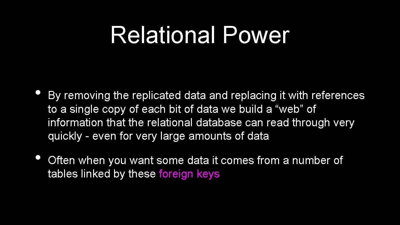 Relational Power • • By removing the replicated data and replacing it with references