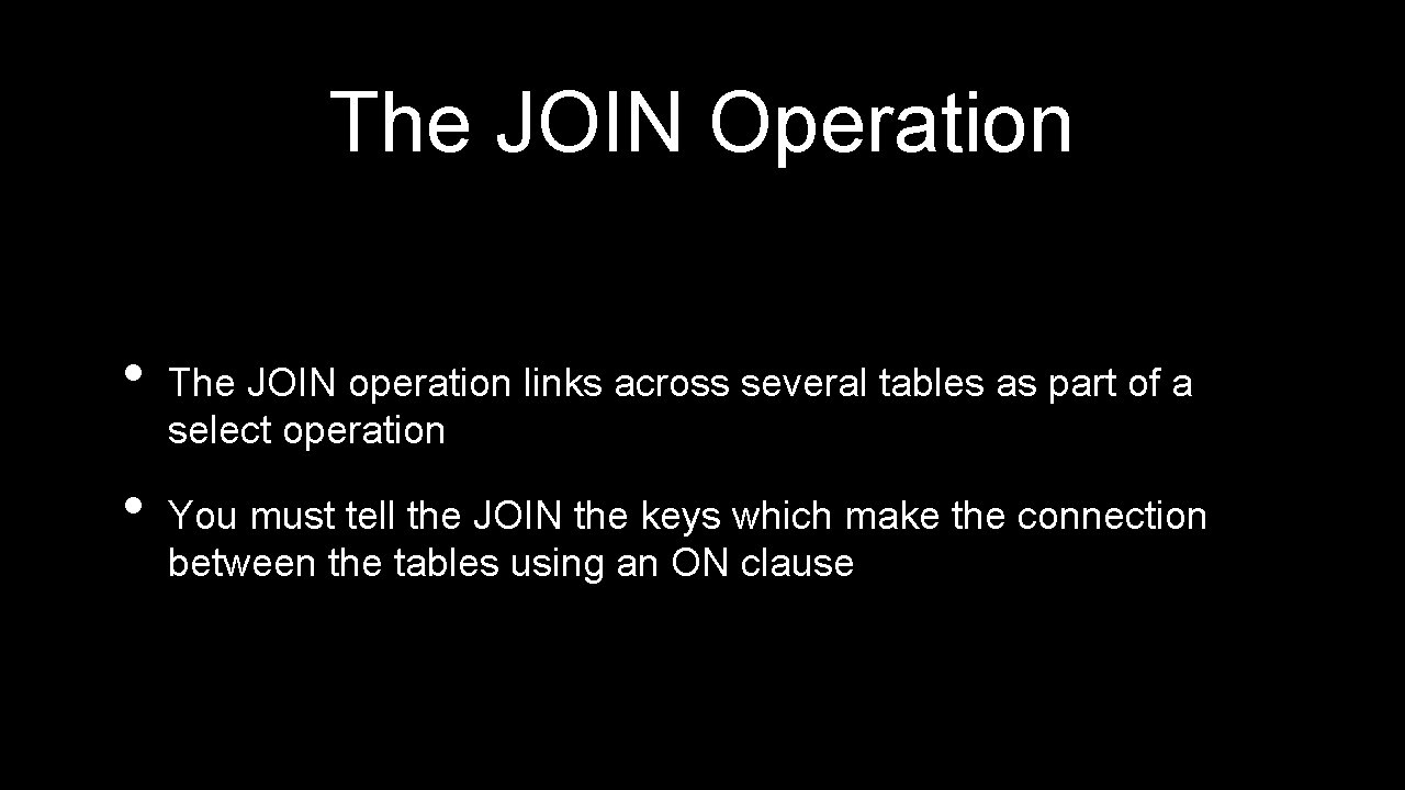 The JOIN Operation • • The JOIN operation links across several tables as part