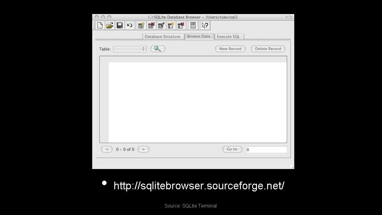• http: //sqlitebrowser. sourceforge. net/ Source: SQLite Terminal