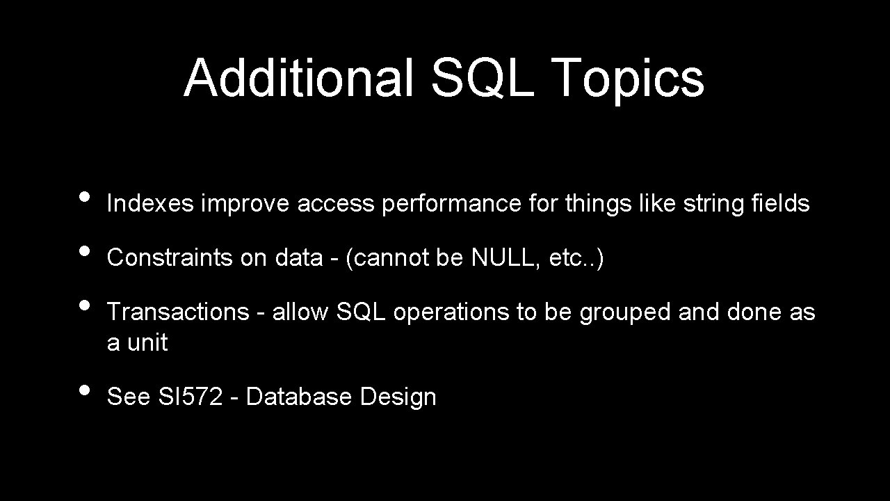 Additional SQL Topics • • Indexes improve access performance for things like string fields
