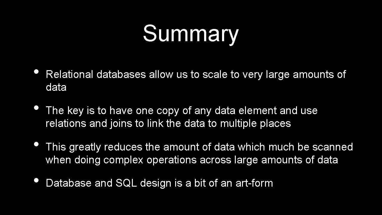 Summary • • Relational databases allow us to scale to very large amounts of