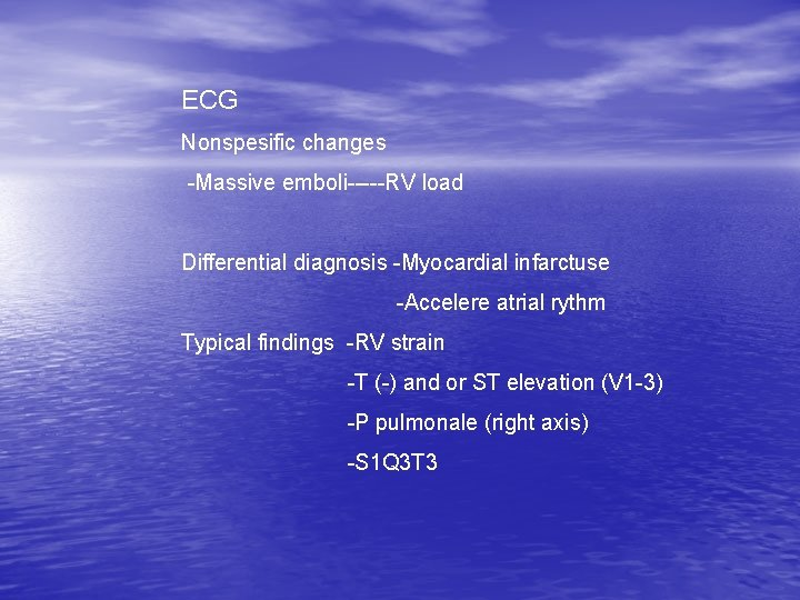 ECG Nonspesific changes -Massive emboli-----RV load Differential diagnosis -Myocardial infarctuse -Accelere atrial rythm Typical