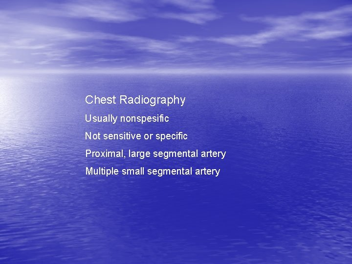 Chest Radiography Usually nonspesific Not sensitive or specific Proximal, large segmental artery Multiple small