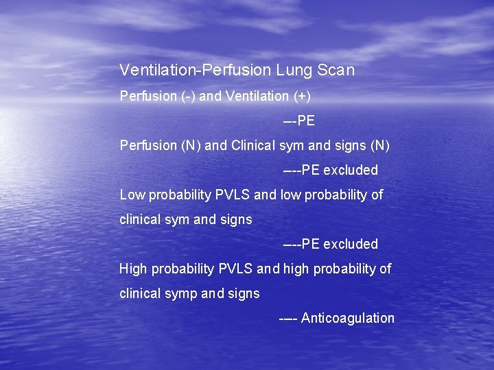 Ventilation-Perfusion Lung Scan Perfusion (-) and Ventilation (+) ---PE Perfusion (N) and Clinical sym