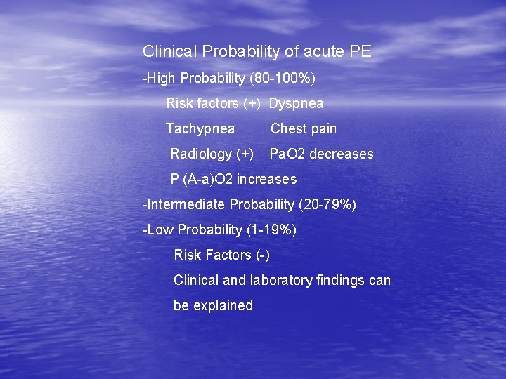 Clinical Probability of acute PE -High Probability (80 -100%) Risk factors (+) Dyspnea Tachypnea