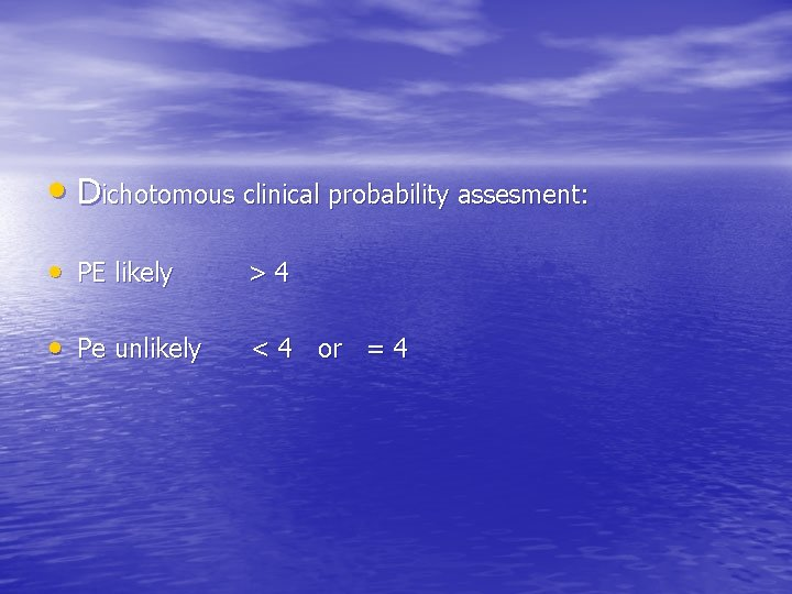 • Dichotomous clinical probability assesment: • PE likely >4 • Pe unlikely <