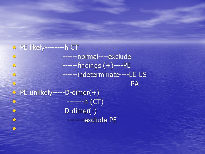 • PE likely----h CT • ------normal----exclude • ------findings (+)----PE • ------indeterminate----LE US •