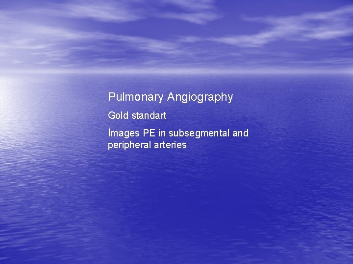 Pulmonary Angiography Gold standart İmages PE in subsegmental and peripheral arteries