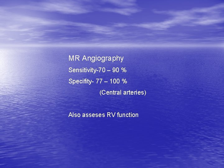 MR Angiography Sensitivity-70 – 90 % Specifity- 77 – 100 % (Central arteries) Also