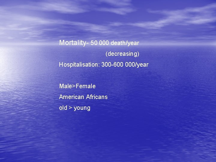 Mortality- 50 000 death/year (decreasing) Hospitalisation: 300 -600 000/year Male>Female American Africans old >