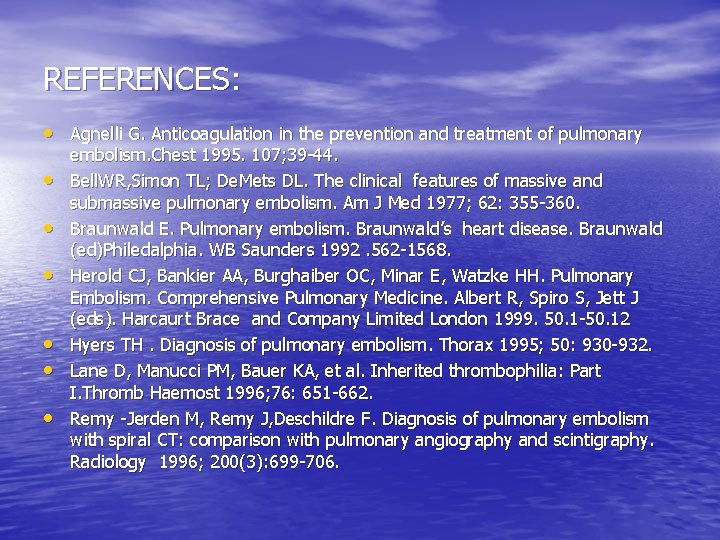 REFERENCES: • Agnelli G. Anticoagulation in the prevention and treatment of pulmonary • •
