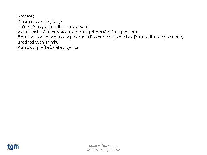 Anotace: Předmět: Anglický jazyk Ročník: 6. (vyšší ročníky – opakování) Využití materiálu: procvičení otázek