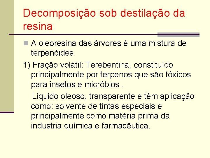 Decomposição sob destilação da resina n A oleoresina das árvores é uma mistura de