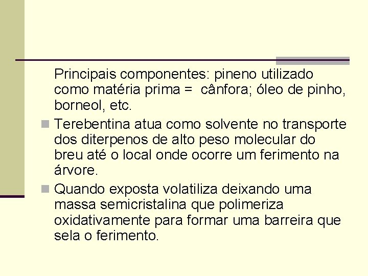 Principais componentes: pineno utilizado como matéria prima = cânfora; óleo de pinho, borneol, etc.