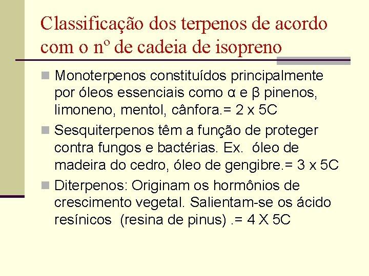 Classificação dos terpenos de acordo com o nº de cadeia de isopreno n Monoterpenos