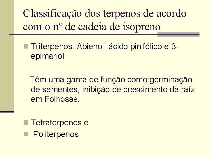 Classificação dos terpenos de acordo com o nº de cadeia de isopreno n Triterpenos: