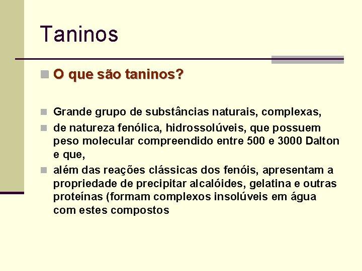 Taninos n O que são taninos? n Grande grupo de substâncias naturais, complexas, n