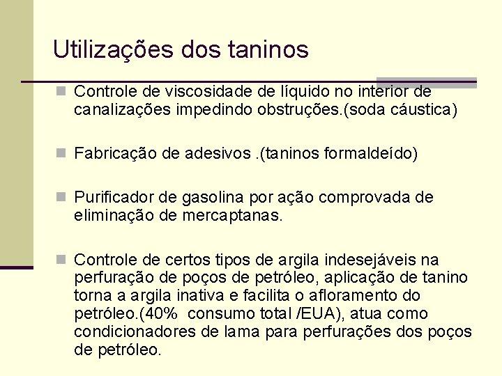 Utilizações dos taninos n Controle de viscosidade de líquido no interior de canalizações impedindo