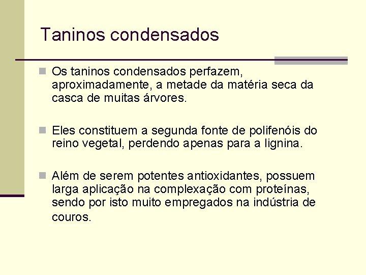Taninos condensados n Os taninos condensados perfazem, aproximadamente, a metade da matéria seca da