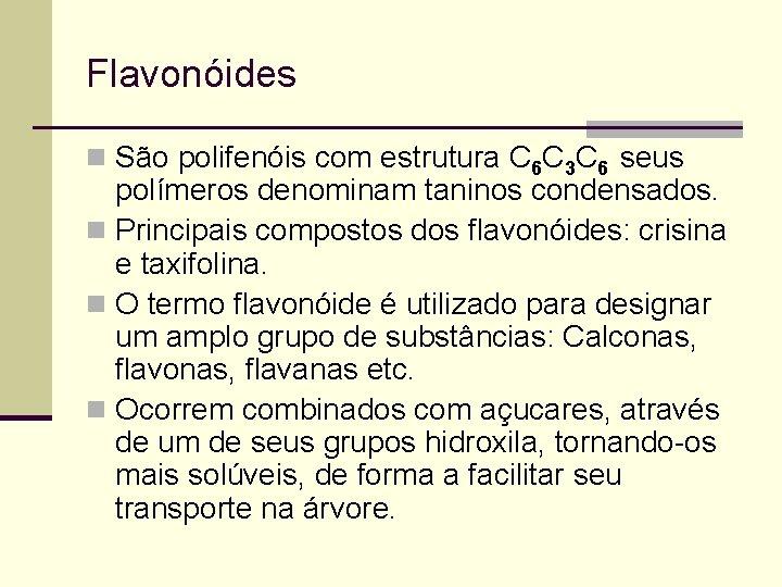 Flavonóides n São polifenóis com estrutura C 6 C 3 C 6 seus polímeros