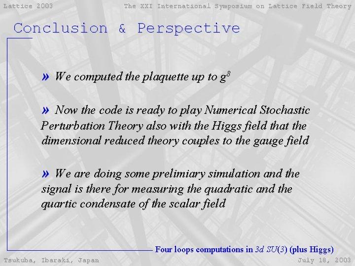 Lattice 2003 The XXI International Symposium on Lattice Field Theory Conclusion & Perspective »