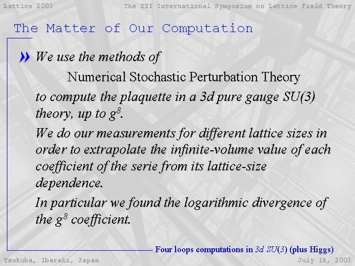 Lattice 2003 The XXI International Symposium on Lattice Field Theory The Matter of Our