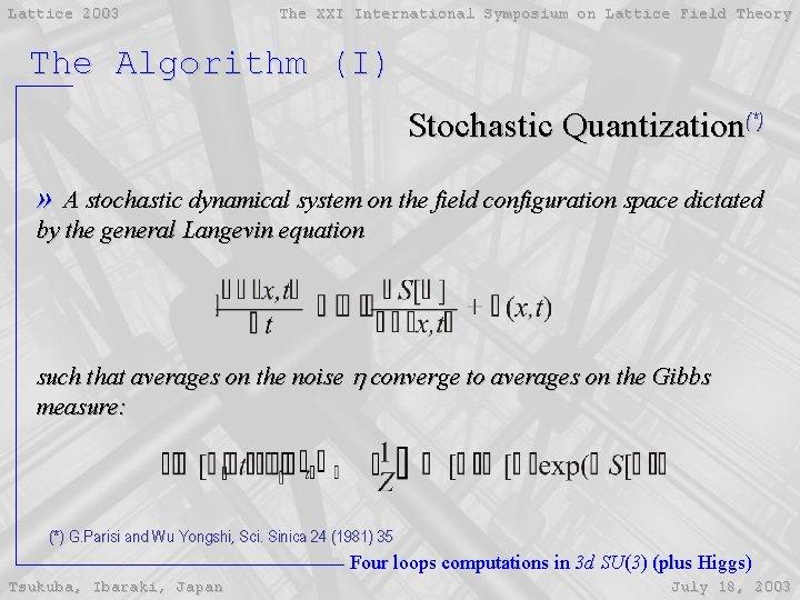 Lattice 2003 The XXI International Symposium on Lattice Field Theory The Algorithm (I) Stochastic