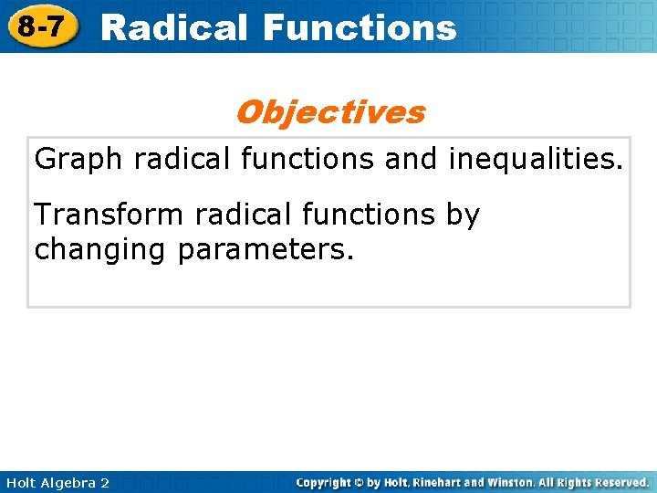 8 -7 Radical Functions Objectives Graph radical functions and inequalities. Transform radical functions by