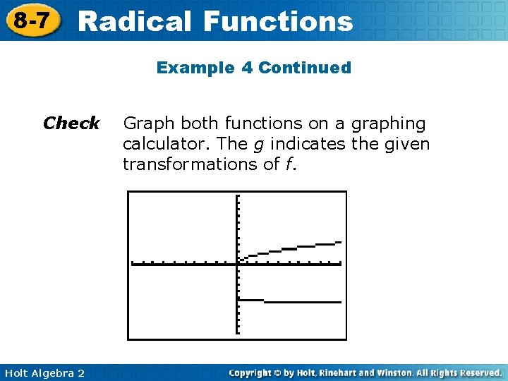 8 -7 Radical Functions Example 4 Continued Check Holt Algebra 2 Graph both functions