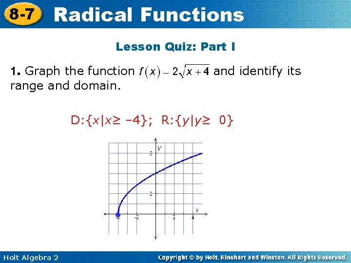 8 -7 Radical Functions Lesson Quiz: Part I 1. Graph the function range and