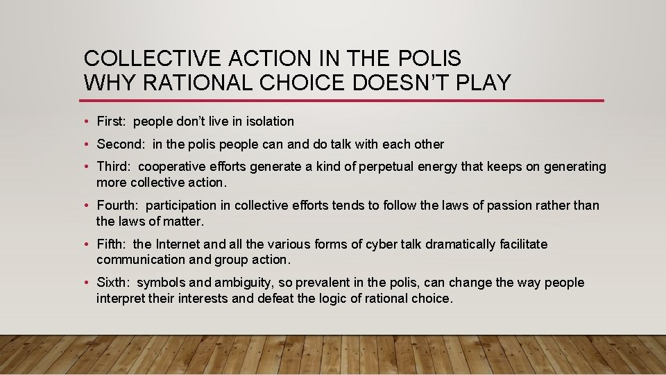 COLLECTIVE ACTION IN THE POLIS WHY RATIONAL CHOICE DOESN'T PLAY • First: people don't