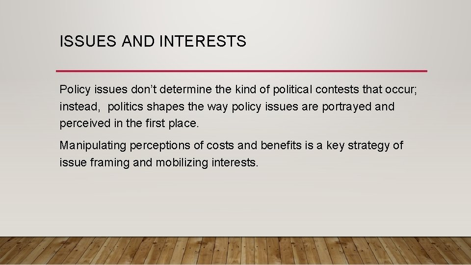 ISSUES AND INTERESTS Policy issues don't determine the kind of political contests that occur;