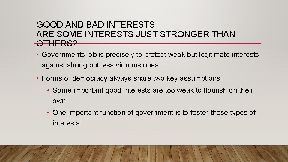 GOOD AND BAD INTERESTS ARE SOME INTERESTS JUST STRONGER THAN OTHERS? • Governments job