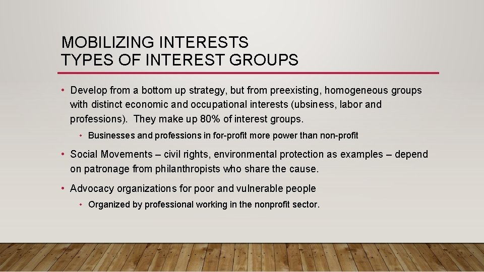 MOBILIZING INTERESTS TYPES OF INTEREST GROUPS • Develop from a bottom up strategy, but