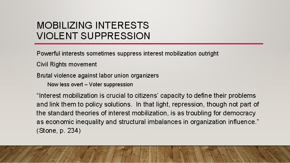 MOBILIZING INTERESTS VIOLENT SUPPRESSION Powerful interests sometimes suppress interest mobilization outright Civil Rights movement
