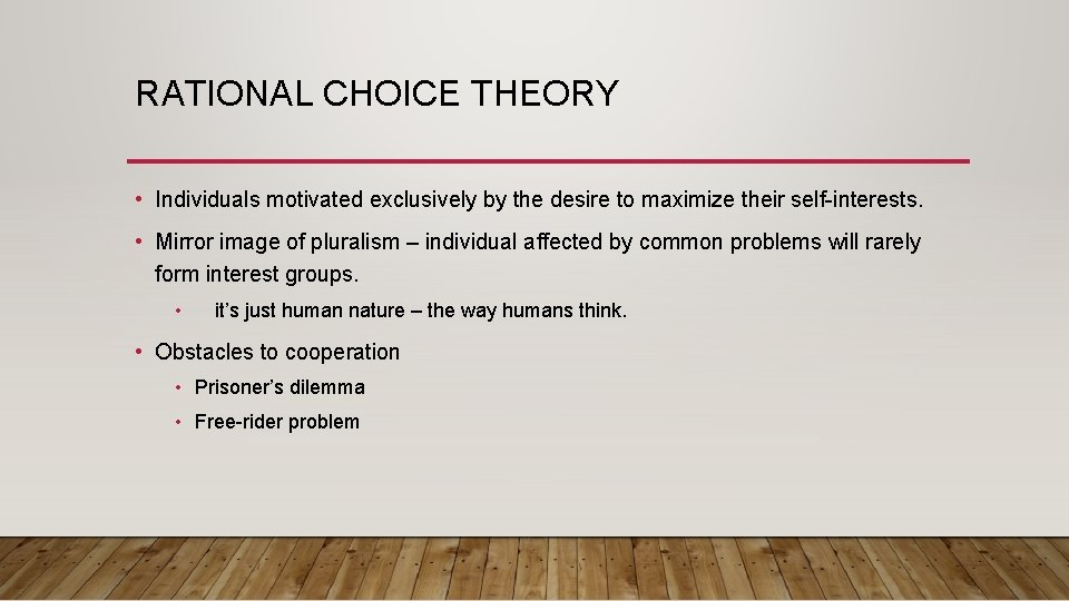 RATIONAL CHOICE THEORY • Individuals motivated exclusively by the desire to maximize their self-interests.