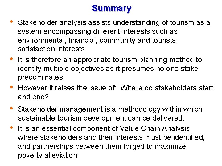 Summary Stakeholder analysis assists understanding of tourism as a system encompassing different interests such