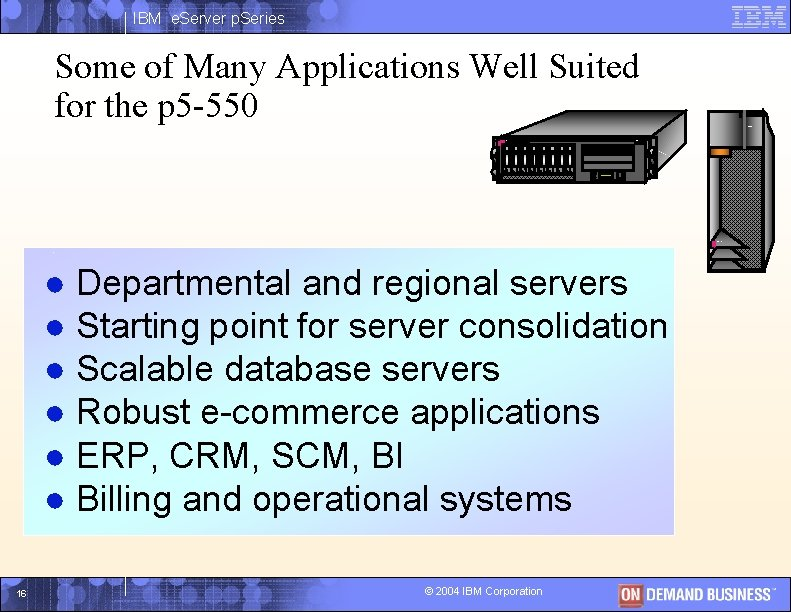 IBM e. Server p. Series Some of Many Applications Well Suited for the p