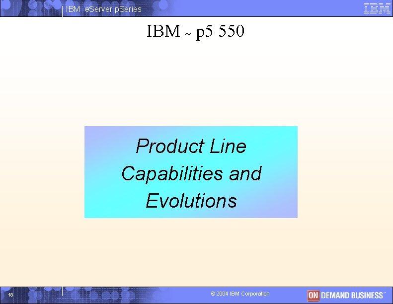 IBM e. Server p. Series IBM ~ p 5 550 Product. I Line Capabilities