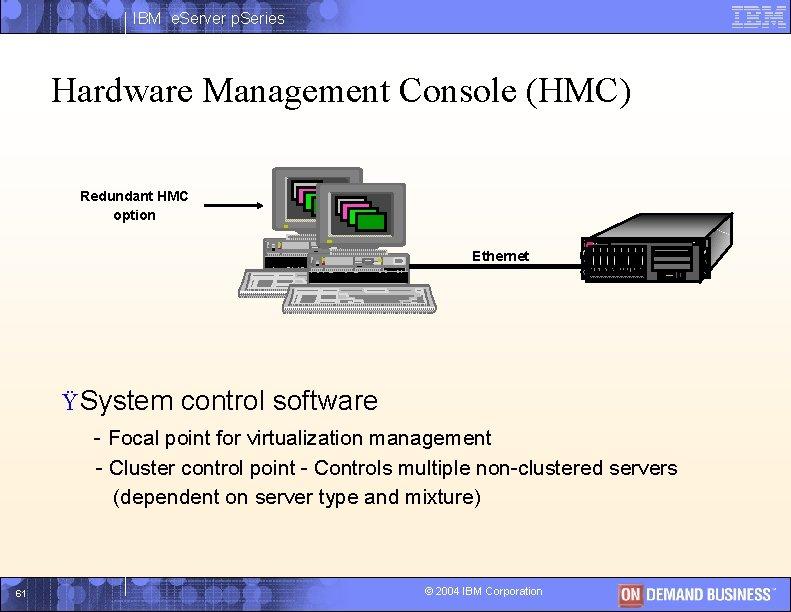 IBM e. Server p. Series Hardware Management Console (HMC) Redundant HMC option IBM server