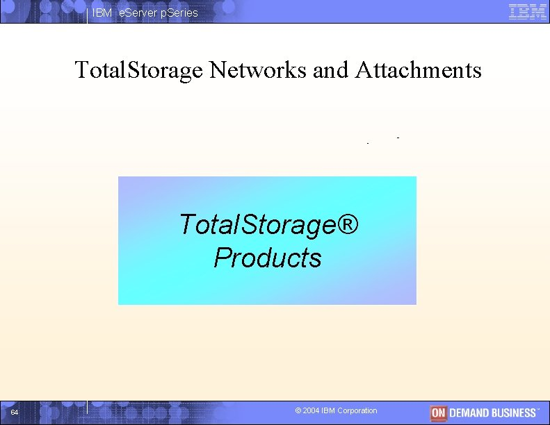 IBM e. Server p. Series Total. Storage Networks and Attachments I Total. Storage® Products