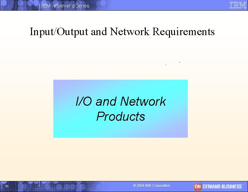 IBM e. Server p. Series Input/Output and Network Requirements I I/O and Network Products