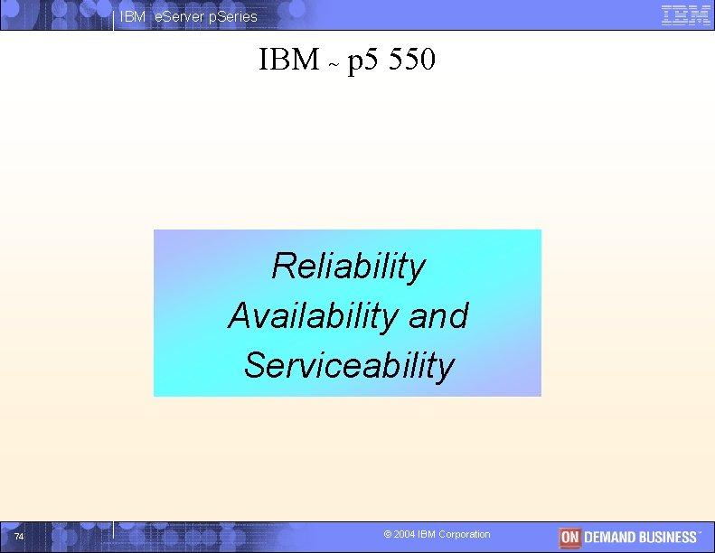 IBM e. Server p. Series IBM ~ p 5 550 Reliability I Availability and